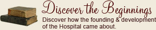 Discover how the founding & development of the Hospital came about.