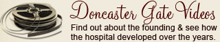 Doncaster Gate Videos - Find out about the founding & see how the hospital developed over the years.